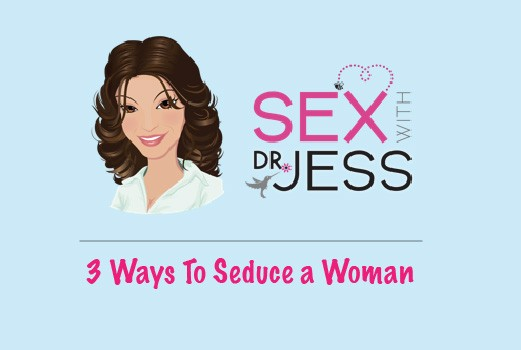 3 Ways to Seduce a Woman