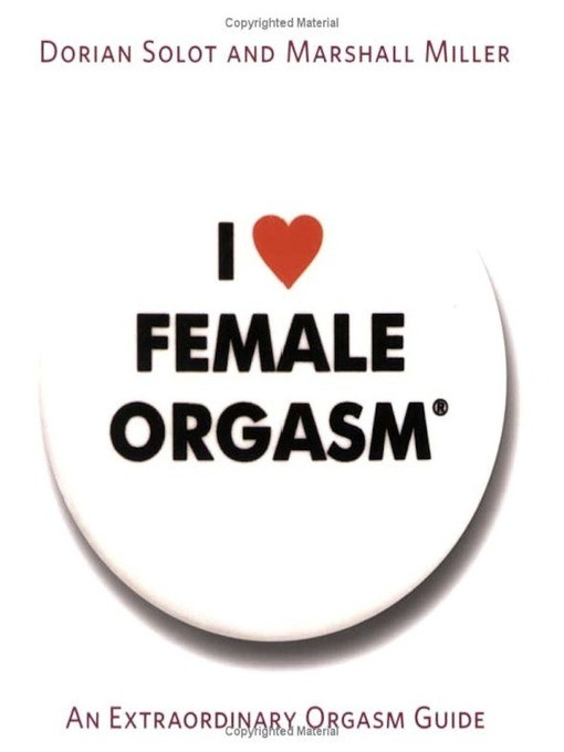 I Love Female Orgasm - by Dorian Solot & Marshall Miller