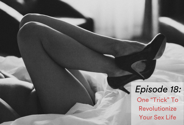 Episode 18 - One -Trick- to Revolutionize Your Sex Life