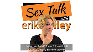 PODCAST: Seduction Mindfulness & Identities ft. Dr. Jess O'Reilly & Marla Stewart