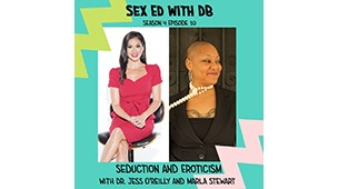 PODCAST: Seduction and Eroticism with Dr. Jess O'Reilly and Marla Stewart