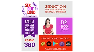 PODCAST: Dr. Jess on Seduction, Foreplay, Core & Elevated Erotic Feelings