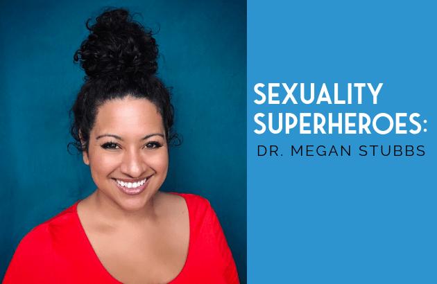 Sexuality Superheroes_ Dr. Megan Stubbs
