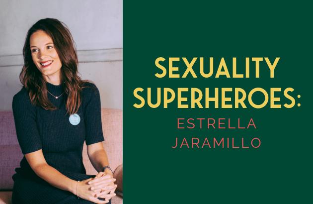 Sexuality Superheroes_ Estrella Jaramillo